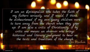 Jon Meacham quote : I am an Episcopalian ...