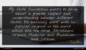 Tony Blair quote : My faith foundation works ...