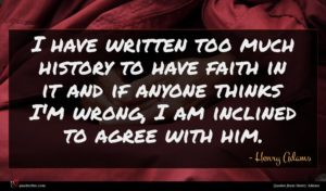 Henry Adams quote : I have written too ...