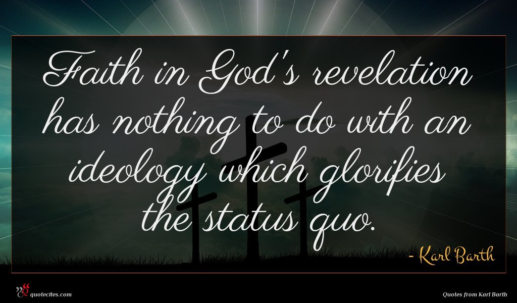 Faith in God's revelation has nothing to do with an ideology which glorifies the status quo.