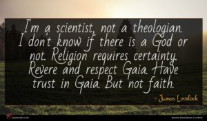 James Lovelock quote : I'm a scientist not ...