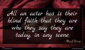 Meryl Streep quote : All an actor has ...