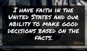 Al Gore quote : I have faith in ...