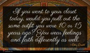 Amy Grant quote : If you went to ...