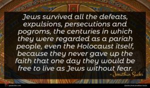 Jonathan Sacks quote : Jews survived all the ...