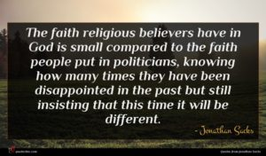 Jonathan Sacks quote : The faith religious believers ...