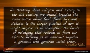 Jonathan Sacks quote : In thinking about religion ...