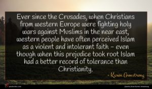 Karen Armstrong quote : Ever since the Crusades ...