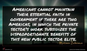 Mortimer Zuckerman quote : Americans cannot maintain their ...