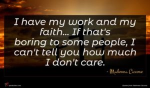 Madonna Ciccone quote : I have my work ...