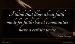 Vera Farmiga quote : I think that films ...