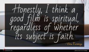 Vera Farmiga quote : Honestly I think a ...