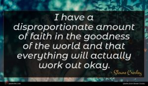 Sloane Crosley quote : I have a disproportionate ...