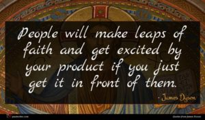 James Dyson quote : People will make leaps ...