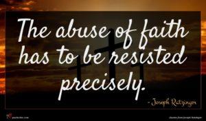 Joseph Ratzinger quote : The abuse of faith ...
