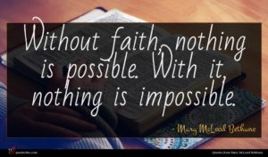Mary McLeod Bethune quote : Without faith nothing is ...