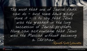 Kenneth Scott Latourette quote : The most that one ...