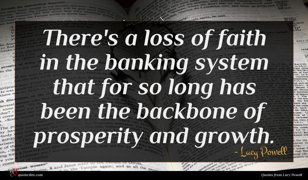 There's a loss of faith in the banking system that for so long has been the backbone of prosperity and growth.