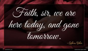Aphra Behn quote : Faith sir we are ...