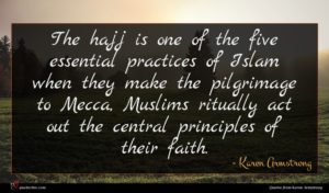 Karen Armstrong quote : The hajj is one ...