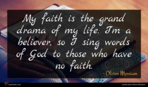 Olivier Messiaen quote : My faith is the ...