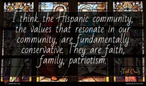 Ted Cruz quote : I think the Hispanic ...