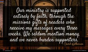 David Wilkerson quote : Our ministry is supported ...