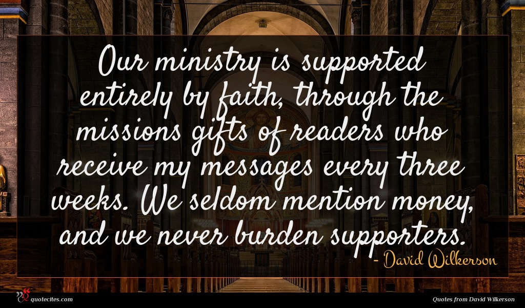 Our ministry is supported entirely by faith, through the missions gifts of readers who receive my messages every three weeks. We seldom mention money, and we never burden supporters.