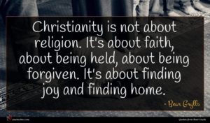 Bear Grylls quote : Christianity is not about ...