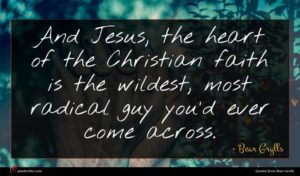 Bear Grylls quote : And Jesus the heart ...
