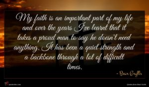 Bear Grylls quote : My faith is an ...