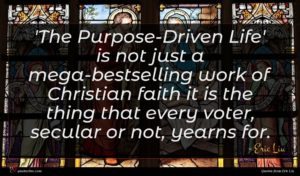 Eric Liu quote : The Purpose-Driven Life' is ...