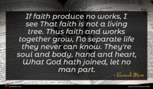 Hannah More quote : If faith produce no ...