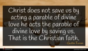 Austin Farrer quote : Christ does not save ...