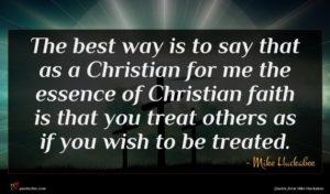 Mike Huckabee quote : The best way is ...