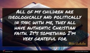 Mike Huckabee quote : All of my children ...