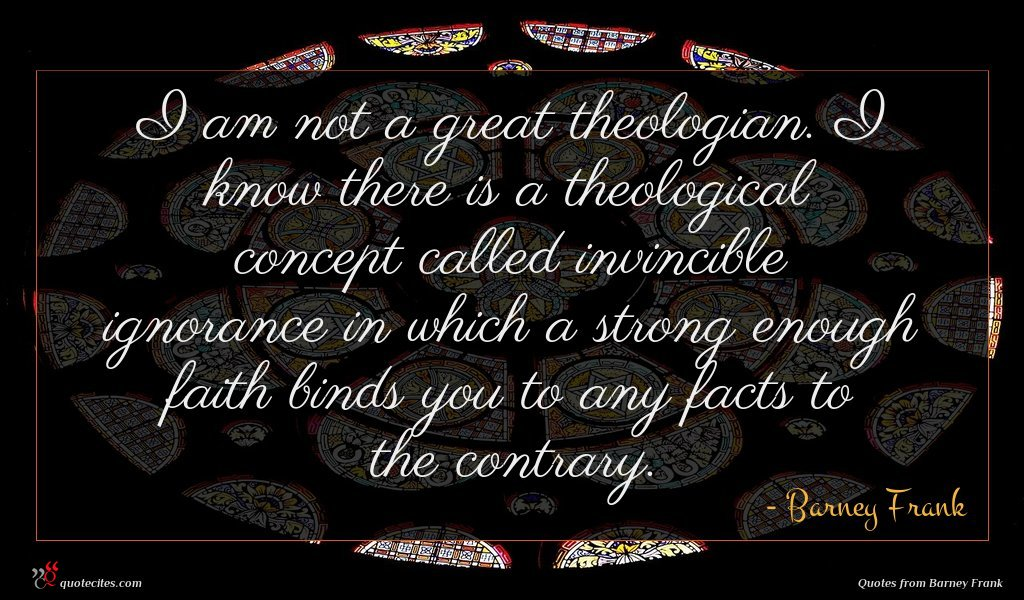I am not a great theologian. I know there is a theological concept called invincible ignorance in which a strong enough faith binds you to any facts to the contrary.