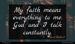 Sherri Shepherd quote : My faith means everything ...