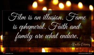 Emilio Estevez quote : Film is an illusion ...