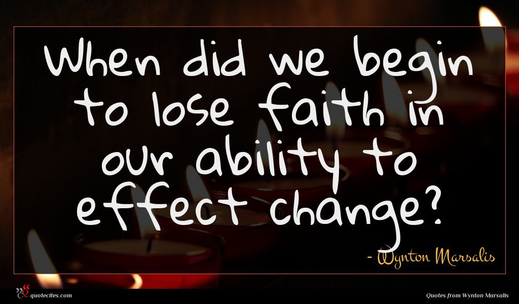 When did we begin to lose faith in our ability to effect change?