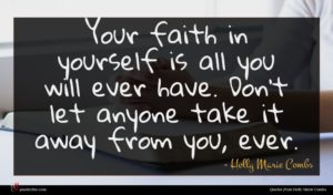 Holly Marie Combs quote : Your faith in yourself ...