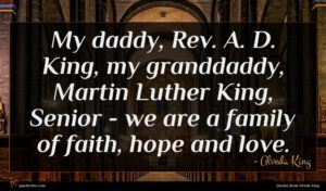 Alveda King quote : My daddy Rev A ...