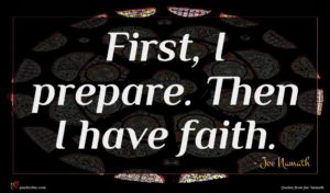 Joe Namath quote : First I prepare Then ...
