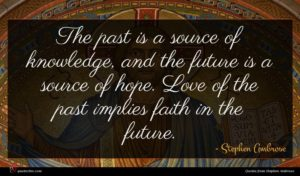 Stephen Ambrose quote : The past is a ...