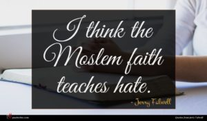 Jerry Falwell quote : I think the Moslem ...