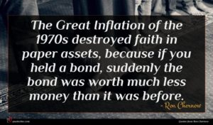 Ron Chernow quote : The Great Inflation of ...