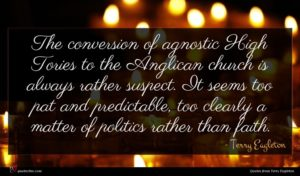 Terry Eagleton quote : The conversion of agnostic ...