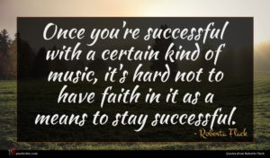 Roberta Flack quote : Once you're successful with ...