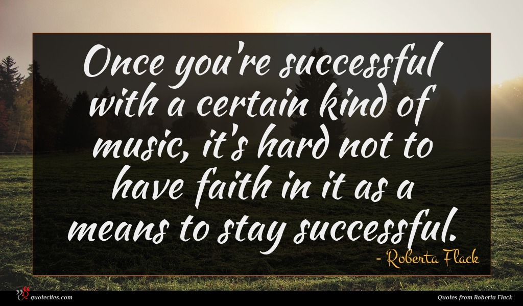 Once you're successful with a certain kind of music, it's hard not to have faith in it as a means to stay successful.