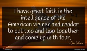 Jim Lehrer quote : I have great faith ...